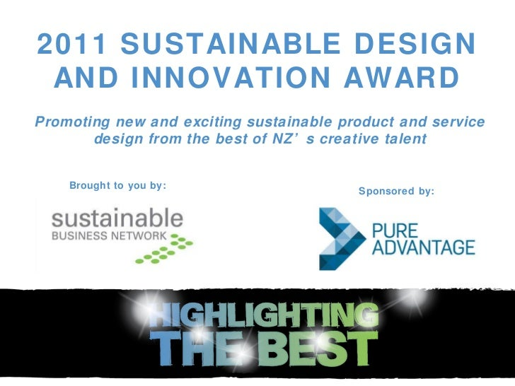 2011 SUSTAINABLE DESIGN AND INNOVATION AWARD Promoting new and exciting sustainable product and service design from the be...