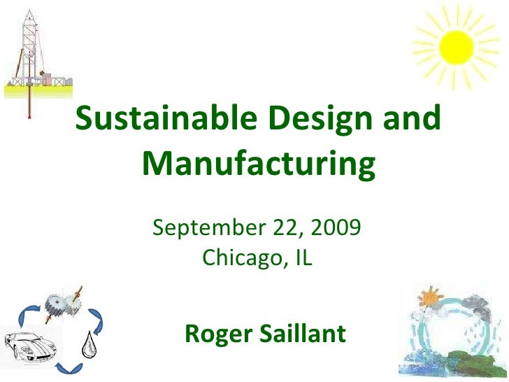 Sustainable Design and Manufacturing September 22, 2009 Chicago, IL Roger Saillant