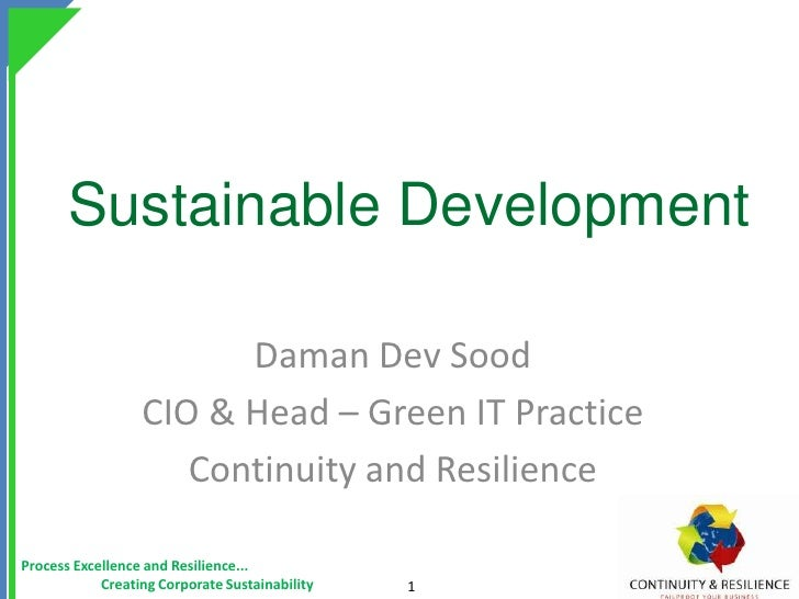 Sustainable Development<br />Daman Dev Sood<br />CIO & Head – Green IT Practice<br />Continuity and Resilience<br />