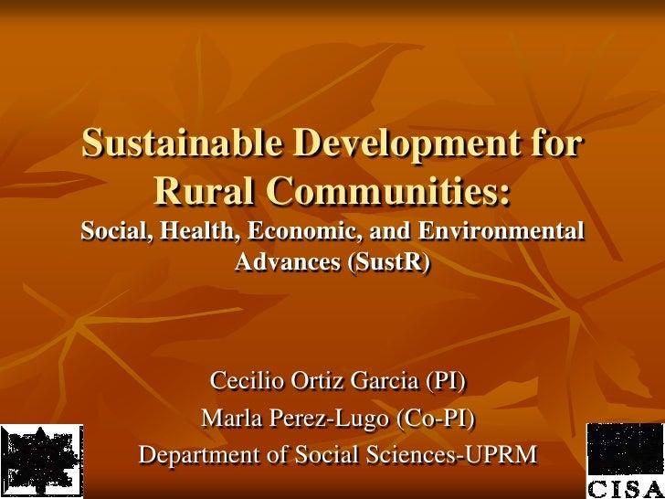 Sustainable Development for Rural Communities: Social, Health, Economic, and Environmental Advances (SustR) <br />Cecilio ...