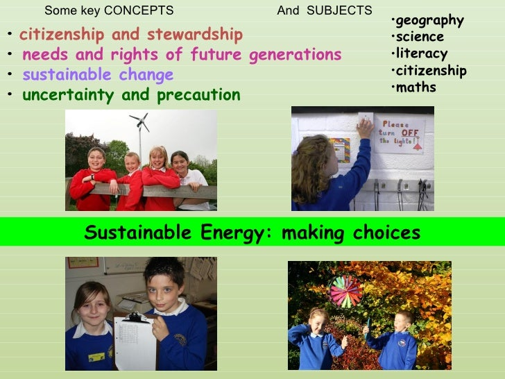 •   citizenship and stewardship •  needs and rights of future generations •  sustainable change •  uncertainty and precaut...
