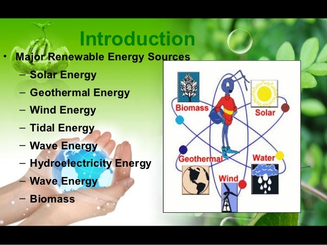 an introduction to various sources of energy Lecture notes on renewable energy sources  energy scenario introduction  this may imply better comforts at home due to use of various.