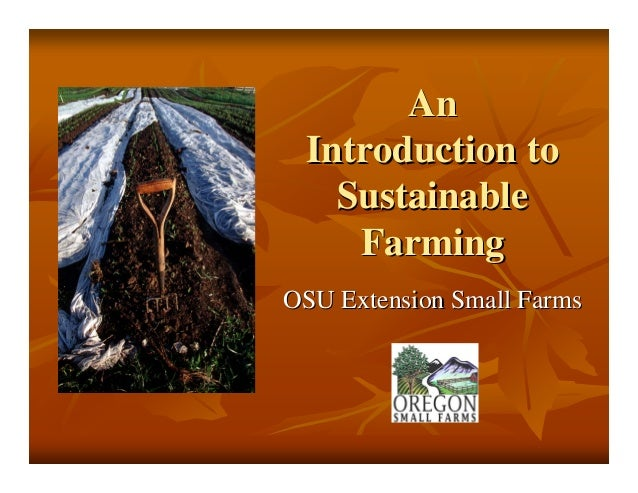 AnAn Introduction toIntroduction to SustainableSustainable FarmingFarming OSU Extension Small FarmsOSU Extension Small Far...