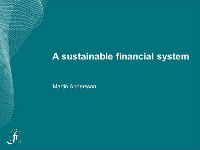 A sustainable financial system Martin Andersson