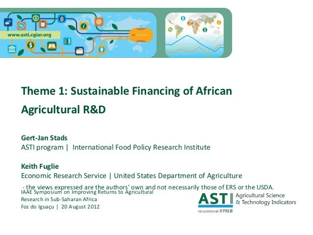 Theme 1: Sustainable Financing of AfricanAgricultural R&DGert-Jan StadsASTI program | International Food Policy Research I...