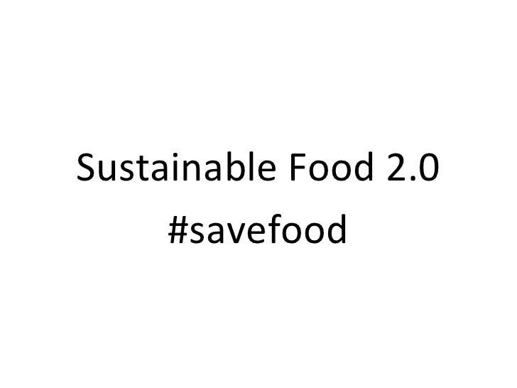 <ul><li>Sustainable Food 2.0 </li></ul><ul><li>#savefood </li></ul>