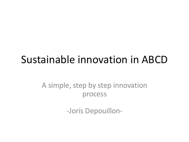 Sustainable innovation in ABCD A simple, step by step innovation process  -Joris Depouillon-