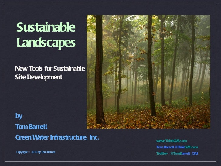 Sustainable Landscapes New Tools for Sustainable Site Development by Tom Barrett Green Water Infrastructure, Inc. Copyrigh...
