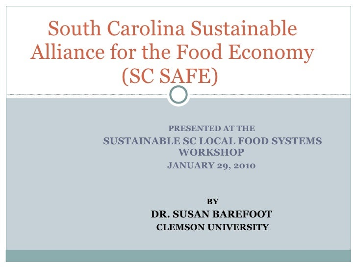 PRESENTED AT THE  SUSTAINABLE SC LOCAL FOOD SYSTEMS WORKSHOP  JANUARY 29, 2010  BY DR. SUSAN BAREFOOT  CLEMSON UNIVERSITY ...