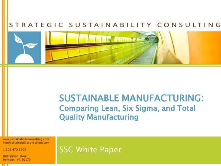 SUSTAINABLE MANUFACTURING:Comparing Lean, Six Sigma, and TotalQuality ManufacturingSSC White Paper