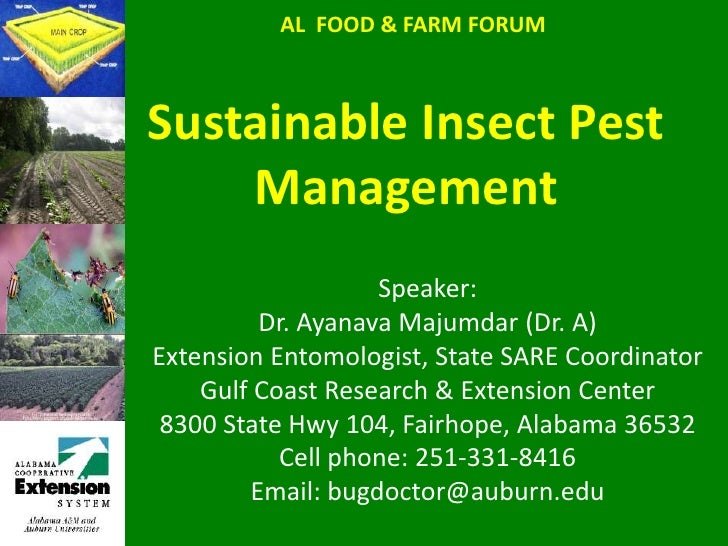 AL  FOOD & FARM FORUM<br />Sustainable Insect Pest Management<br />Speaker:<br />Dr. Ayanava Majumdar (Dr. A)<br />Extensi...
