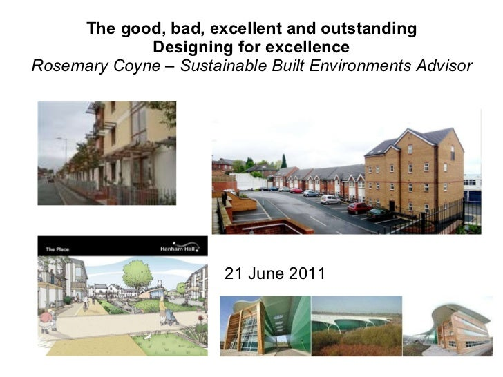 The good, bad, excellent and outstanding Designing for excellence Rosemary Coyne – Sustainable Built Environments Advisor ...
