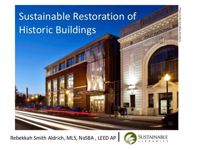 Sustainable Restoration of Historic Buildings Rebekkah Smith Aldrich, MLS, NaSBA , LEED AP| PhotoCredit:AnnBehaArchitects