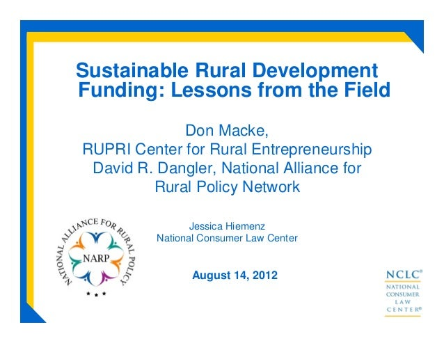 Sustainable Rural DevelopmentFunding: Lessons from the FieldDon Macke,RUPRI Center for Rural EntrepreneurshipDavid R. Dang...