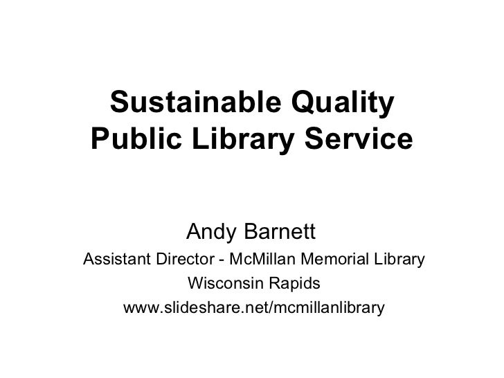 Sustainable Quality Public Library Service Andy Barnett  Assistant Director - McMillan Memorial Library Wisconsin Rapids w...