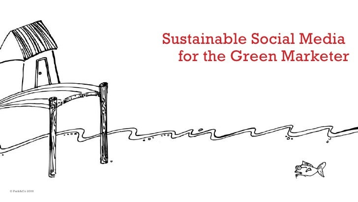 Sustainable Social Media  for the Green Marketer © Park&Co 2009