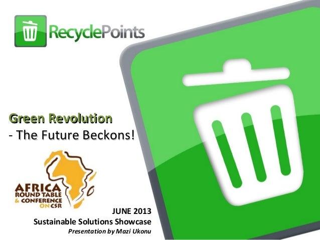 JUNE 2013 Sustainable Solutions Showcase Presentation by Mazi Ukonu Green RevolutionGreen Revolution - The Future Beckons!...