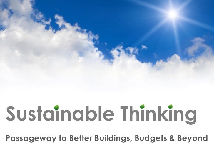 Sustainable ThinkingPassageway to Better Buildings, Budgets & Beyond