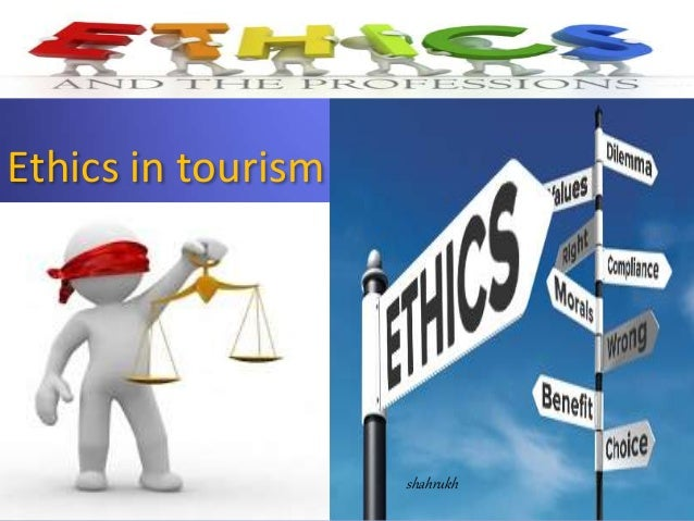 importance of tourism ethics Importance of ethics in hospitality and tourism industry 1 professional ethics under the supervision of aj manoch pet-130 international hotel & tourism industry management school.