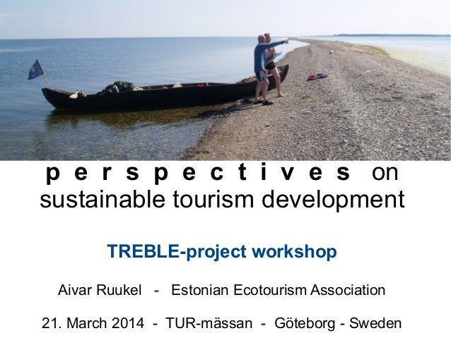 p e r s p e c t i v e s on sustainable tourism development TREBLE-project workshop Aivar Ruukel - Estonian Ecotourism Asso...