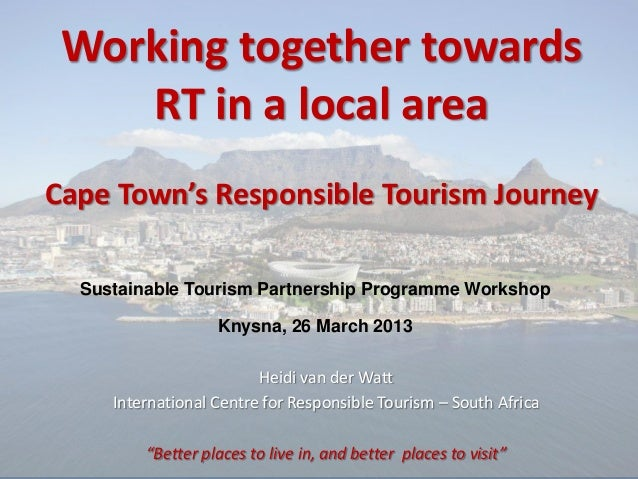 """Heidi van der WattInternational Centre for Responsible Tourism – South Africa""""Better places to live in, and better places ..."""