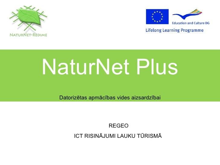 NaturNet Plus Datorizētas apmācības vides aizsardzībai REGEO ICT  RISINĀJUMI LAUKU TŪRISMĀ