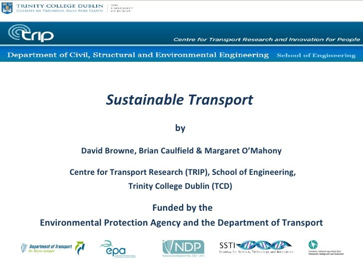 Sustainable Transport  by  David Browne, Brian Caulfield & Margaret O'Mahony   Centre for Transport Research (TRIP), Sch...