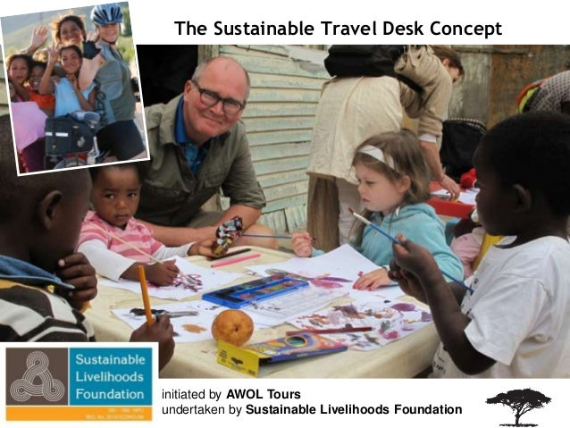 initiated by AWOL Tours undertaken by Sustainable Livelihoods Foundation The Sustainable Travel Desk Concept