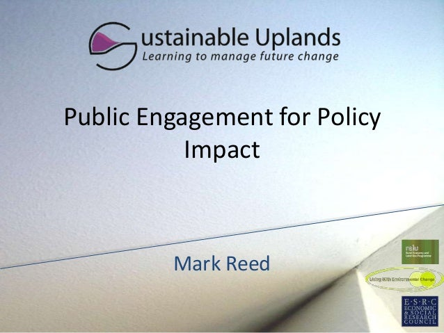 Public Engagement for Policy           Impact         Mark Reed