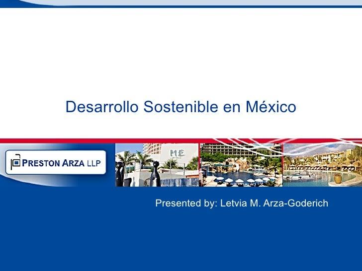 Desarrollo Sostenible en México Presented by: Letvia M. Arza-Goderich