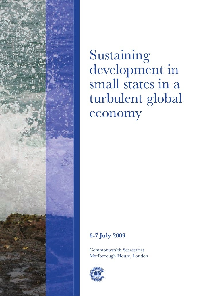 Sustaining development in small states in a turbulent global economy     6-7 July 2009  Commonwealth Secretariat Marlborou...