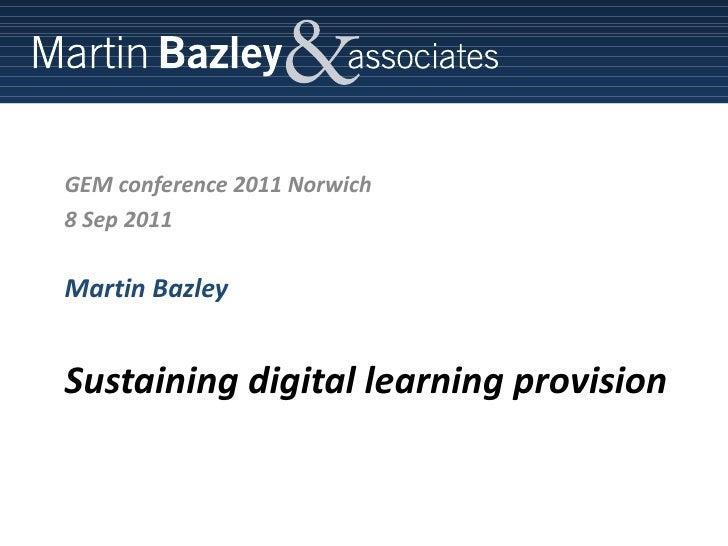 Sustaining digital learning provision gem conf 2011