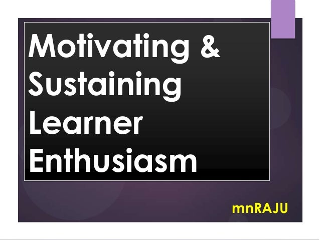 Motivating & Sustaining Learner Enthusiasm mnRAJU