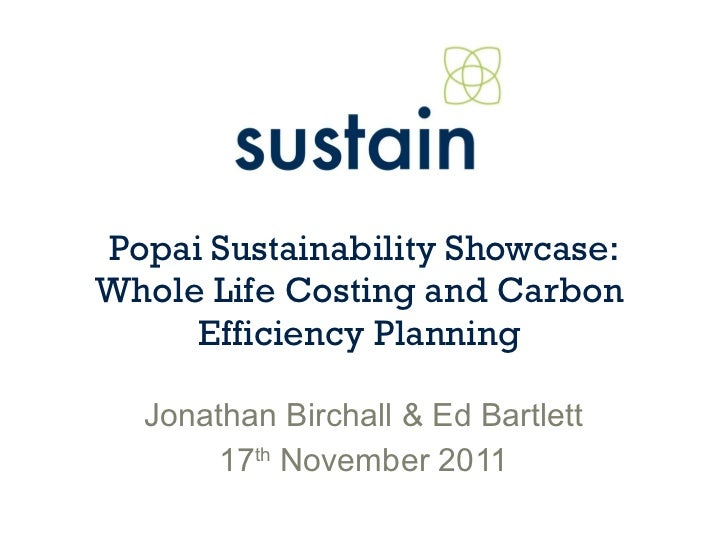 Popai Sustainability Showcase: Whole Life Costing and Carbon  Efficiency Planning  Jonathan Birchall & Ed Bartlett 17 th  ...