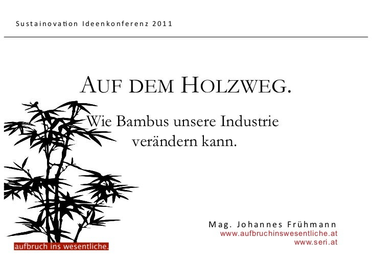 Sustainova5onIdeenkonferenz2011             AUF DEM HOLZWEG.               Wie Bambus unsere Industrie                 ...