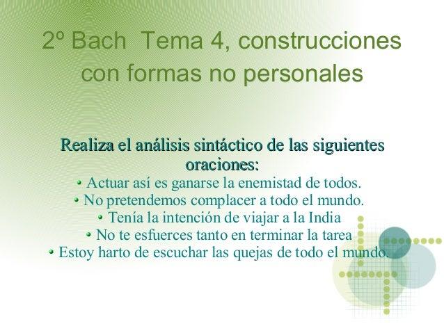 2º Bach Tema 4, construcciones    con formas no personales Realiza el análisis sintáctico de las siguientes               ...