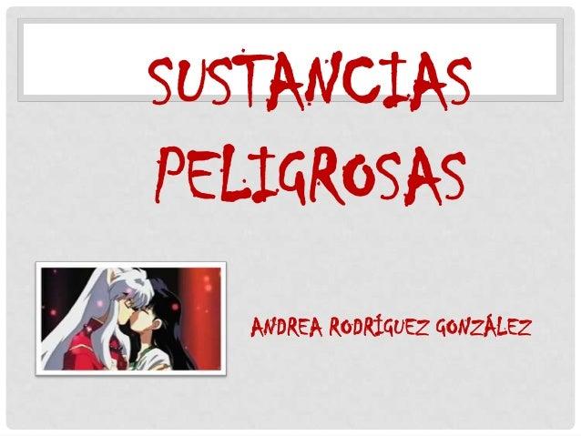 SUSTANCIASPELIGROSAS   ANDREA RODRÍGUEZ GONZÁLEZ