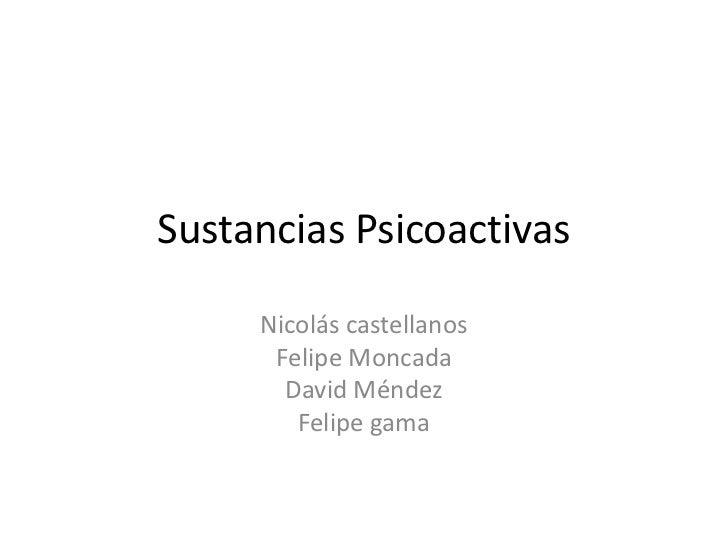 Sustancias Psicoactivas     Nicolás castellanos      Felipe Moncada       David Méndez        Felipe gama