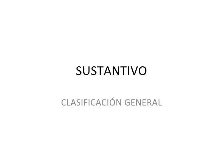 SUSTANTIVO CLASIFICACIÓN GENERAL