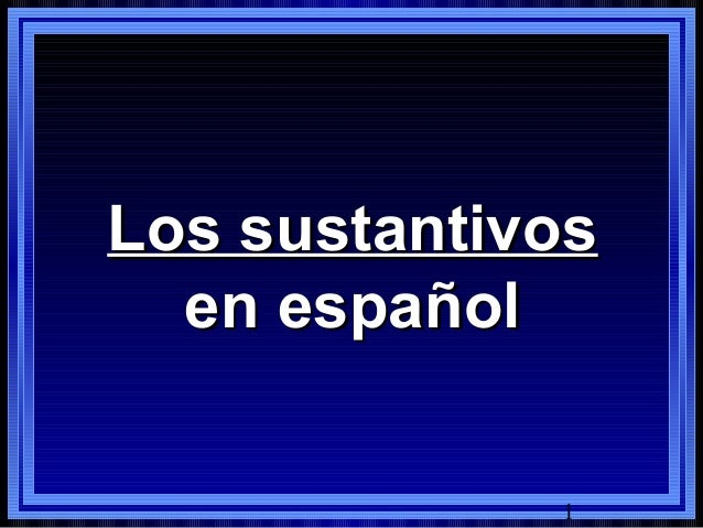 Sustantivos Nouns in Spanish
