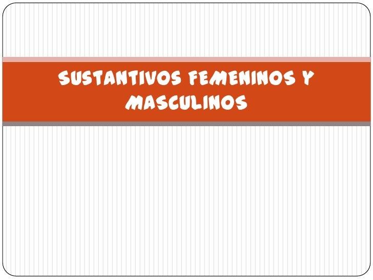 Sustantivos FEMENINOS y MASCULINOS<br />