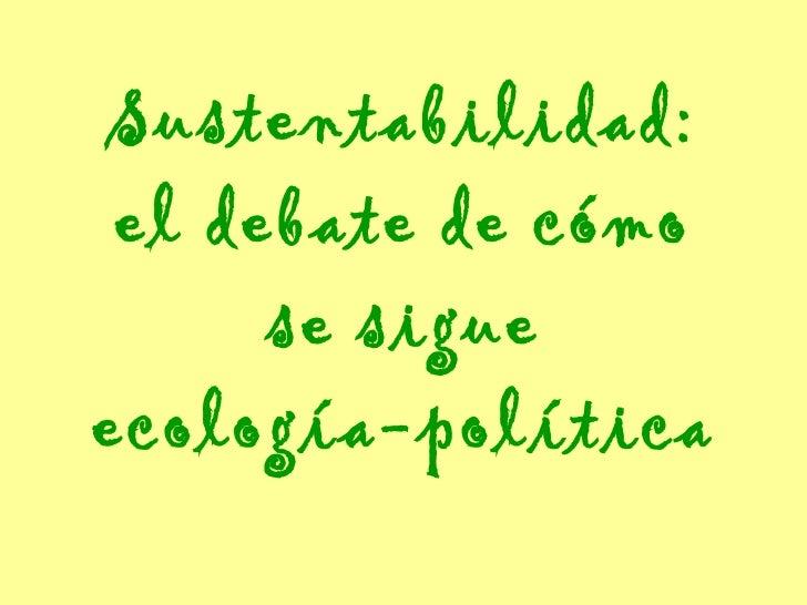 Sustentabilidad: el debate de cómo se sigue ecología-política