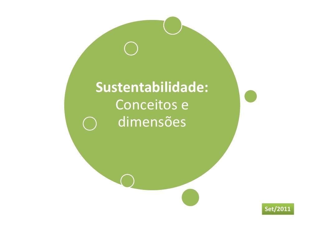 Sustentabilidade:   Conceitos e   dimensões                    Set/2011
