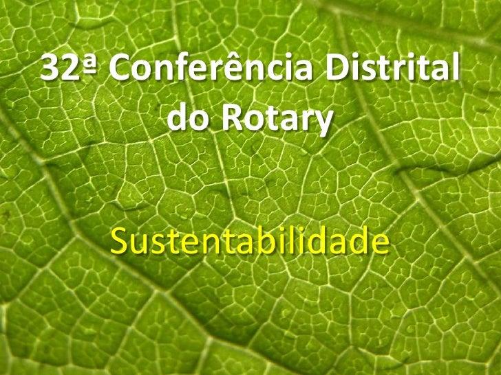 32ª Conferência Distrital       do Rotary    Sustentabilidade