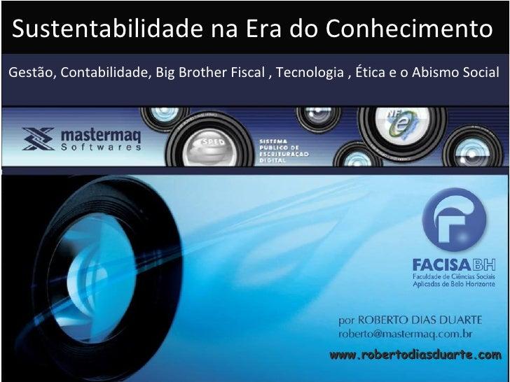 www.robertodiasduarte.com Gestão, Contabilidade, Big Brother Fiscal , Tecnologia , Ética e o Abismo Social Sustentabilidad...