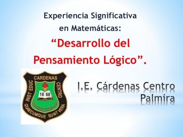 """Experiencia Significativa  en Matemáticas:  """"Desarrollo del  Pensamiento Lógico""""."""