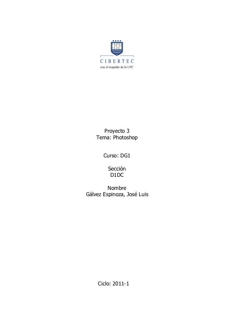 Proyecto 3    Tema: Photoshop       Curso: DG1         Sección          D1DC         NombreGálvez Espinoza, José Luis     ...