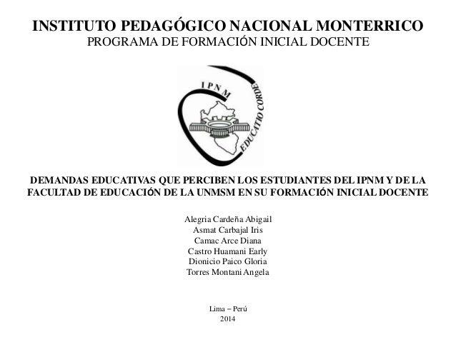 INSTITUTO PEDAGÓGICO NACIONAL MONTERRICO PROGRAMA DE FORMACIÓN INICIAL DOCENTE DEMANDAS EDUCATIVAS QUE PERCIBEN LOS ESTUDI...