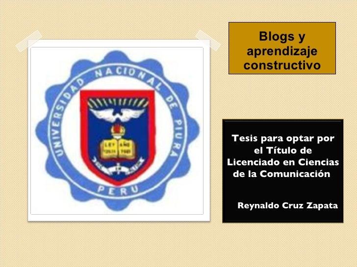 Blogs y aprendizaje constructivo Tesis para optar por el Título de Licenciado en Ciencias de la Comunicación  Reynaldo Cru...