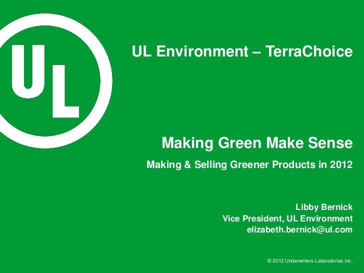 UL Environment – TerraChoice   Making Green Make Sense Making & Selling Greener Products in 2012                          ...